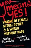 Yes Means Yes: Visions of Female Sexual Power and a World without Rape Book