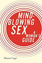 Mind-Blowing Sex: A Woman's Guide by Diana…