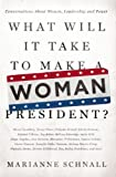 What will it take to make a woman president? : conversations about women, leadership, and power / Marianne Schnall