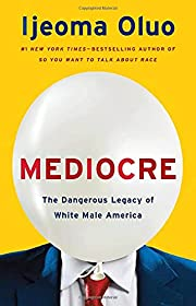 Mediocre: The Dangerous Legacy of White Male…
