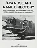 B-24 nose art name directory : includes group, squadron and aircraft serial numbers and photo availability / by Wallace R. Forman