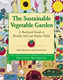 The Sustainable Vegetable Garden: A Backyard Guide to Healthy Soil and Higher Yields, Jeavons, John; Cox, Carol