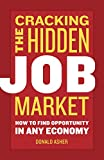 Cracking the hidden job market : how to find opportunity in any economy / Donald Asher