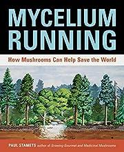 Mycelium Running: How Mushrooms Can Help…