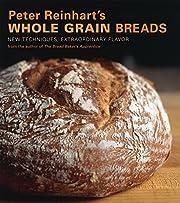 Peter Reinhart's whole grain breads :…