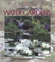 Complete Guide to Water Gardens: Ponds,…
