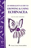 An Herbalist's Guide to Growing & Using Echinacea: A Storey Country Wisdom Bulletin, Brown, Kathleen