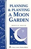 Planning & Planting a Moon Garden: Storey's Country Wisdom Bulletin A-234 (Storey Country Wisdom Bulletin, A-234), Shaffer, Marcella