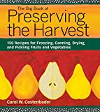 The Big Book of Preserving the Harvest: 150 Recipes for Freezing, Canning, Drying and Pickling Fruits and Vegetables, Costenbader, Carol W.