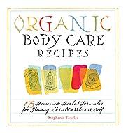 Organic Body Care Recipes: 175 Homeade…