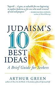 Judaism's Ten Best Ideas: A Brief Guide…