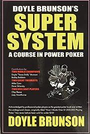 Doyle Brunson's Super System: A Course in…