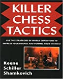 Killer Chess Tactics (Book) written by Eric Schiller, Leonid Shamkovich, Raymond Keene