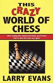This Crazy World of Chess de Larry Evans