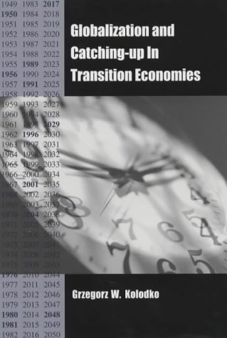 Globalization and Catching-Up in Transition Economies (Rochester Studies in Central Europe) Grzegorz W. Kolodko
