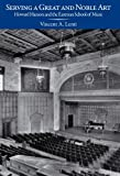 Serving a great and noble art : Howard Hanson and the Eastman School of Music / Vincent A. Lenti