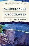 From Boulanger to Stockhausen : interviews and a memoir / Bálint András Varga