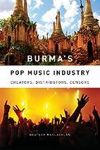 Burma's Pop Music Industry: Creators,…