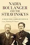 Nadia Boulanger and the Stravinskys : a selected correspondence / edited by Kimberly A. Francis