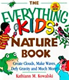 The Everything kids' nature book : create clouds, make waves, defy gravity, and much more] / Kathiann M. Kowalski