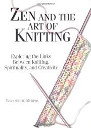 Zen And The Art Of Knitting: Exploring the…