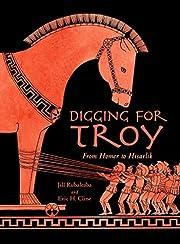 Digging for Troy: From Homer to Hisarlik por…