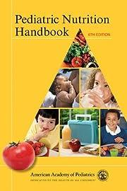 Pediatric Nutrition Handbook by Aap…