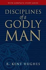 DISCIPLINES OF A GODLY MAN HB de Hughes Kent