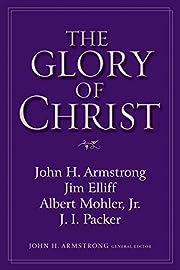 The Glory of Christ de John H. Armstrong