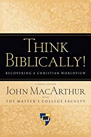 Think Biblically!: Recovering a Christian…