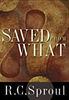 Saved from What? by R. C. Sproul