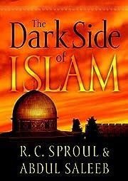 The Dark Side of Islam av R. C. Sproul