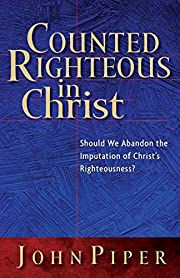 Counted Righteous in Christ: Should We…