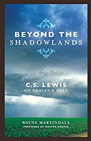 Beyond the Shadowlands: C. S. Lewis on…