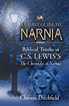 A Family Guide To Narnia: Biblical Truths in…