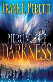 Piercing the Darkness – tekijä: Frank E.…