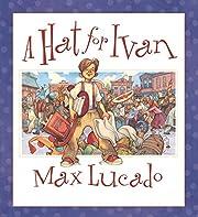 A Hat for Ivan de Max Lucado