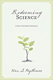 Redeeming Science: A God-Centered Approach…