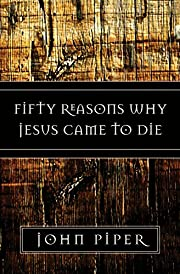 Fifty Reasons Why Jesus Came to Die de John…