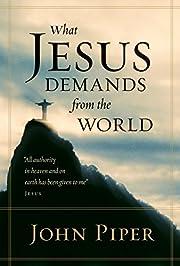 What Jesus Demands from the World por John…