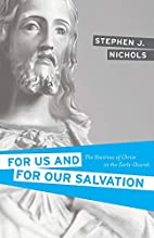 For Us and for Our Salvation: The Doctrine…