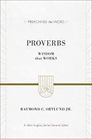 Proverbs: Wisdom that Works (Preaching the…