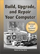 Build, Upgrade, And Repair Your Computer:…