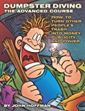 Dumpster Diving: The Advanced Course: How to Turn Other People's Trash into Money, Publicity, and Power, Hoffman, John