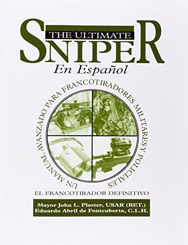 El Ultimate Sniper En Espanol: Un Manual Avanzado para Francotiradores Militares y Policiales (Spanish Edition), Plaster, John; Abril de Fontcuberta, Eduardo