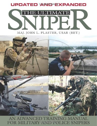 The Ultimate Sniper: An Advanced Training Manual for Military and Police Snipers, John L. Plaster