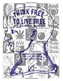 Think Free To Live Free: A Political Burnout`s Guide to Life, Activism, and Everything, Wolfe, Claire