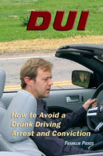 DUI: How to Avoid a Drunk Driving Arrest and Conviction, Pierce, Franklin