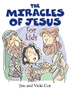 The Miracles of Jesus for Kids by Jim Coy