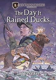The Day It Rained Ducks (Hometown Hunters…